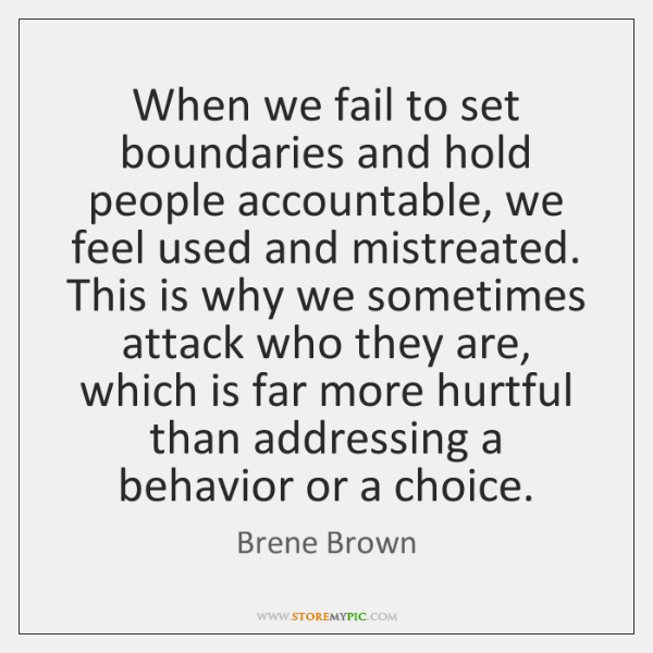 When we fail to set boundaries and hold people accountable, we feel ...
