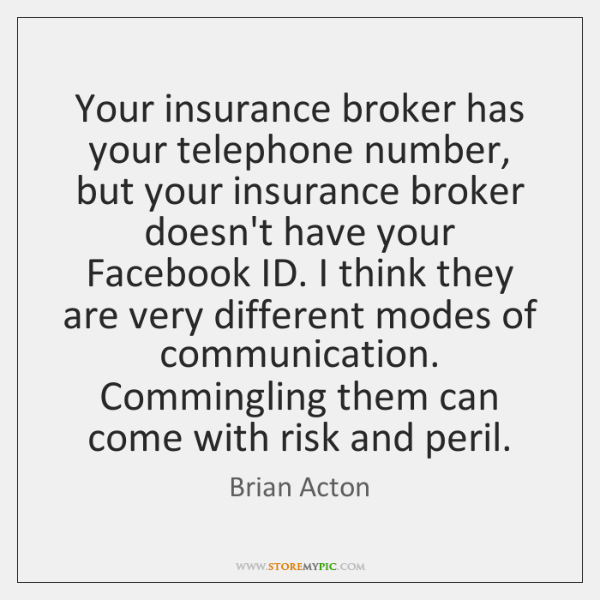 Your insurance broker has your telephone number, but your insurance broker doesn't ...