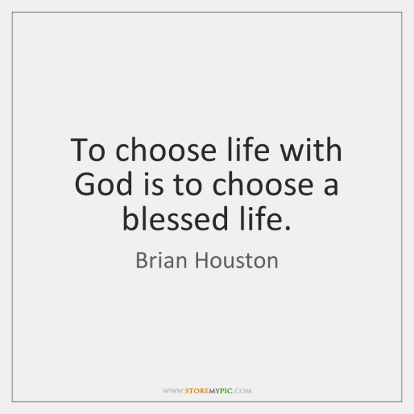 To choose life with God is to choose a blessed life.