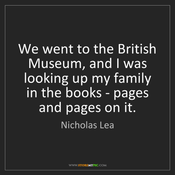 Nicholas Lea: We went to the British Museum, and I was looking up my...