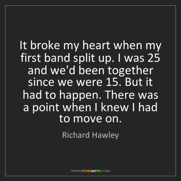 Richard Hawley: It broke my heart when my first band split up. I was...