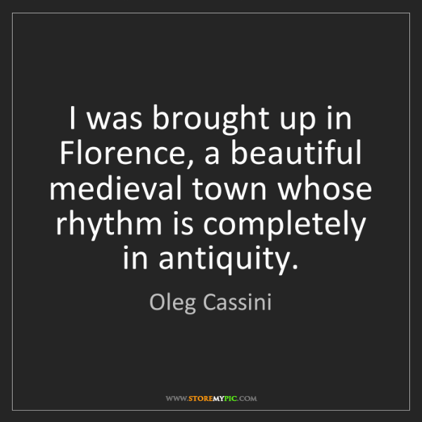 Oleg Cassini: I was brought up in Florence, a beautiful medieval town...