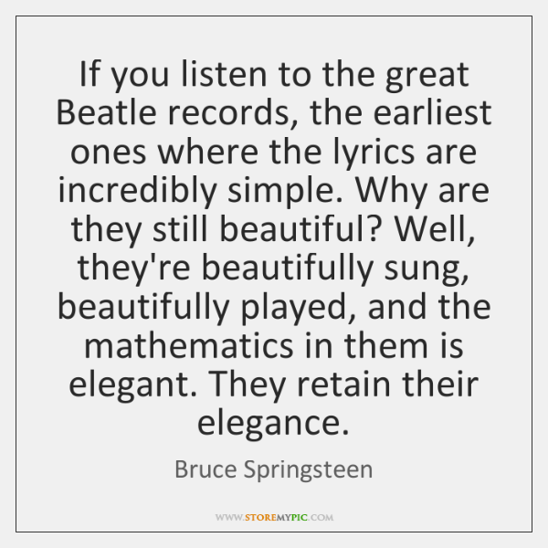 If you listen to the great Beatle records, the earliest ones where ...