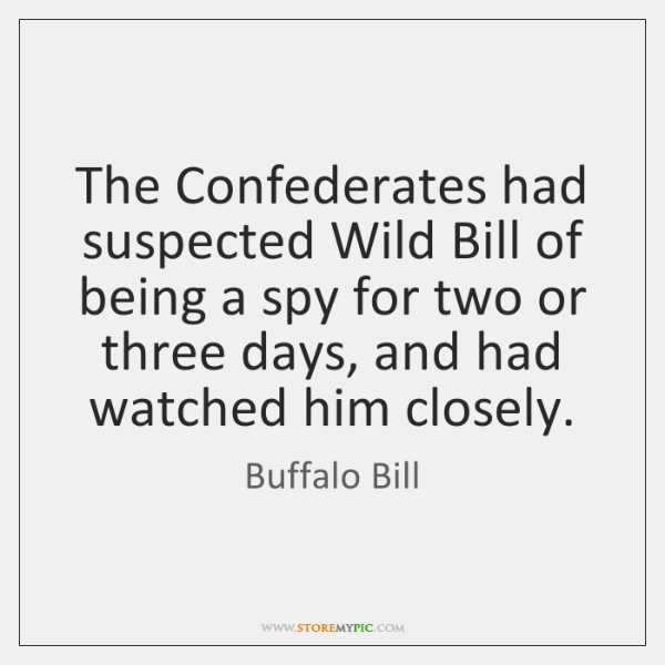 The Confederates had suspected Wild Bill of being a spy for two ...