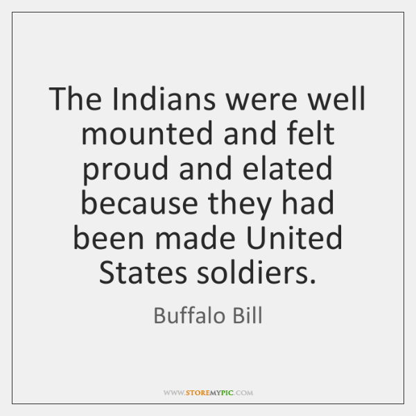 The Indians were well mounted and felt proud and elated because they ...