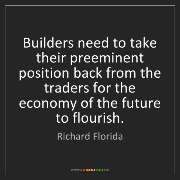 Richard Florida: Builders need to take their preeminent position back...