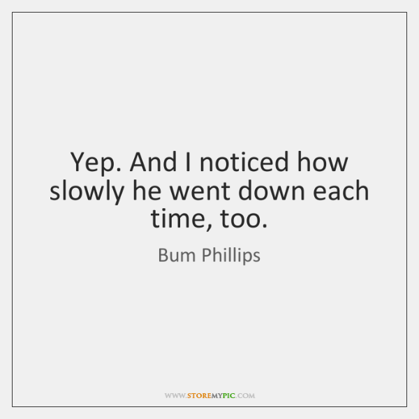 Yep. And I noticed how slowly he went down each time, too.