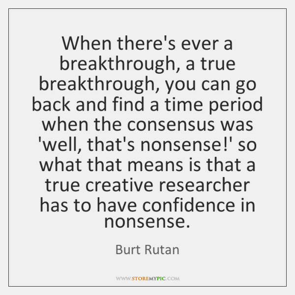 When there's ever a breakthrough, a true breakthrough, you can go back ...