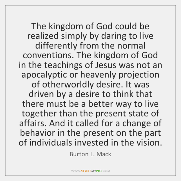 The kingdom of God could be realized simply by daring to live ...