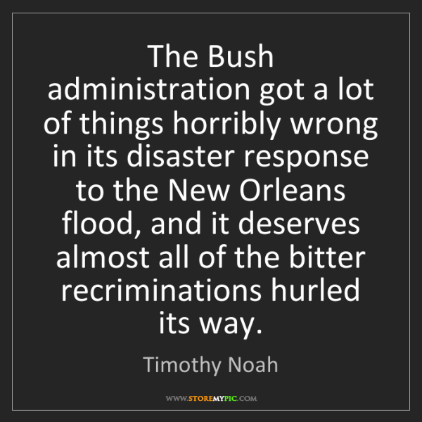 Timothy Noah: The Bush administration got a lot of things horribly...