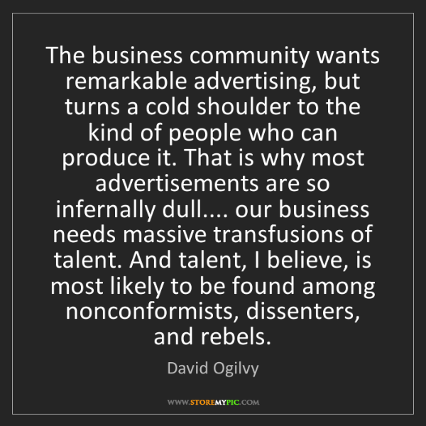 David Ogilvy: The business community wants remarkable advertising,...