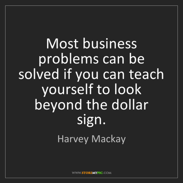 Harvey Mackay: Most business problems can be solved if you can teach...