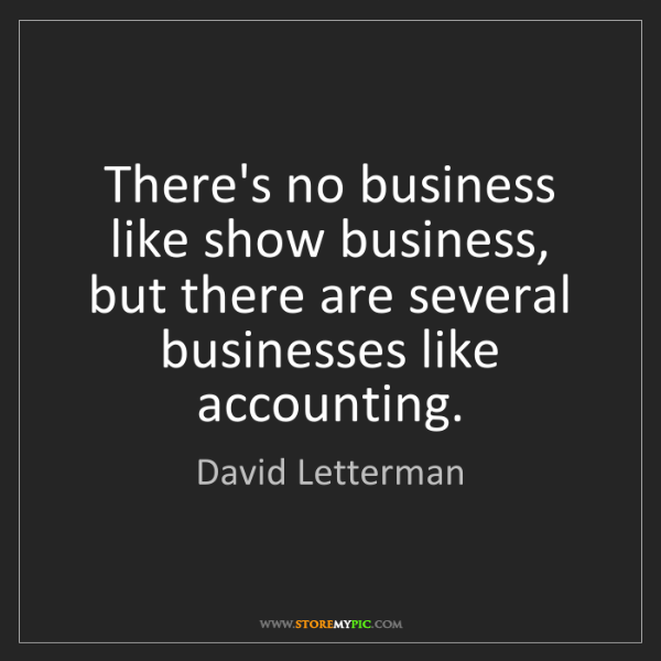 David Letterman: There's no business like show business, but there are...