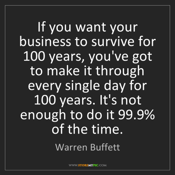 Warren Buffett: If you want your business to survive for 100 years, you've...