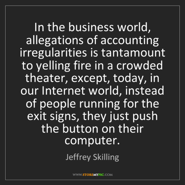 Jeffrey Skilling: In the business world, allegations of accounting irregularities...