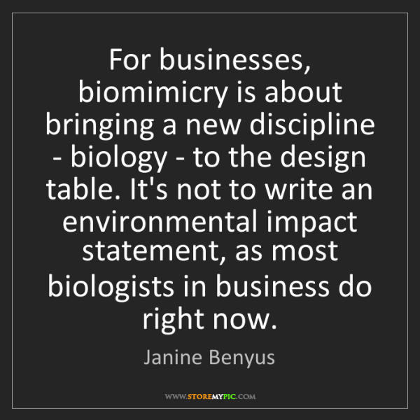 Janine Benyus: For businesses, biomimicry is about bringing a new discipline...