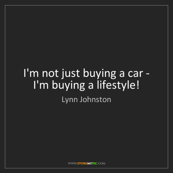 Lynn Johnston: I'm not just buying a car - I'm buying a lifestyle!