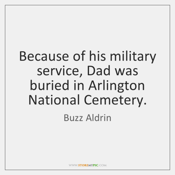 Because of his military service, Dad was buried in Arlington National Cemetery.