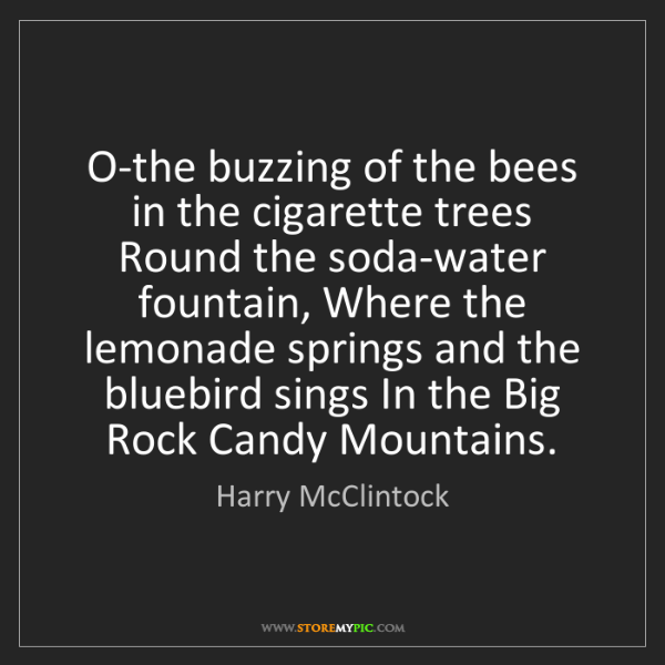 Harry McClintock: O-the buzzing of the bees in the cigarette trees Round...