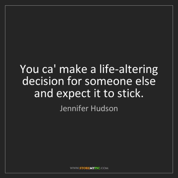 Jennifer Hudson: You ca' make a life-altering decision for someone else...