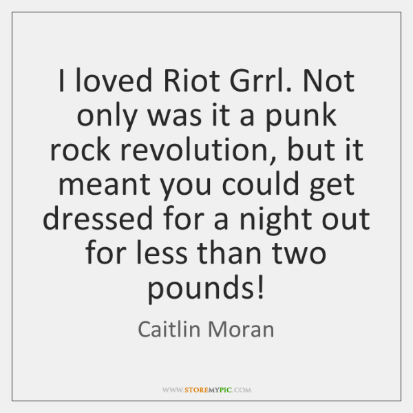 I loved Riot Grrl. Not only was it a punk rock revolution, ...