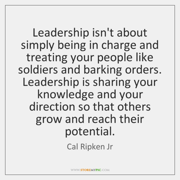 Leadership isn't about simply being in charge and treating your people like ...