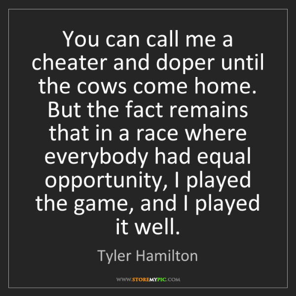 Tyler Hamilton: You can call me a cheater and doper until the cows come...