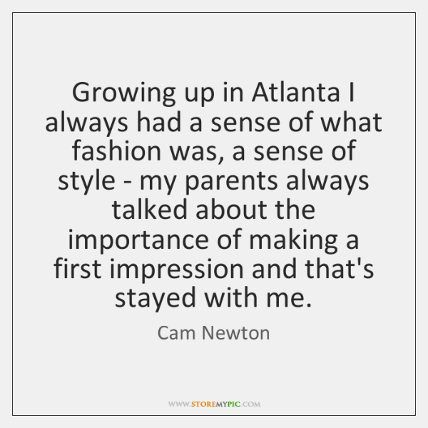 Growing up in Atlanta I always had a sense of what fashion ...