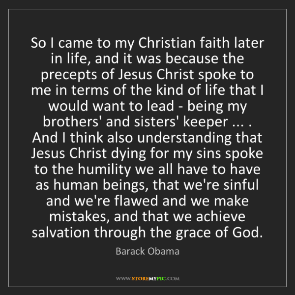 Barack Obama: So I came to my Christian faith later in life, and it...