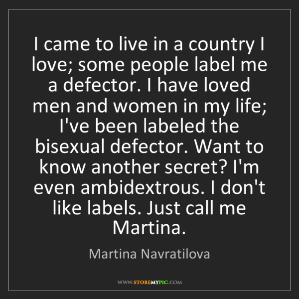 Martina Navratilova: I came to live in a country I love; some people label...