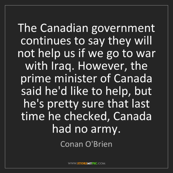 Conan O'Brien: The Canadian government continues to say they will not...