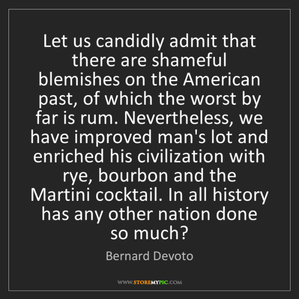 Bernard Devoto: Let us candidly admit that there are shameful blemishes...