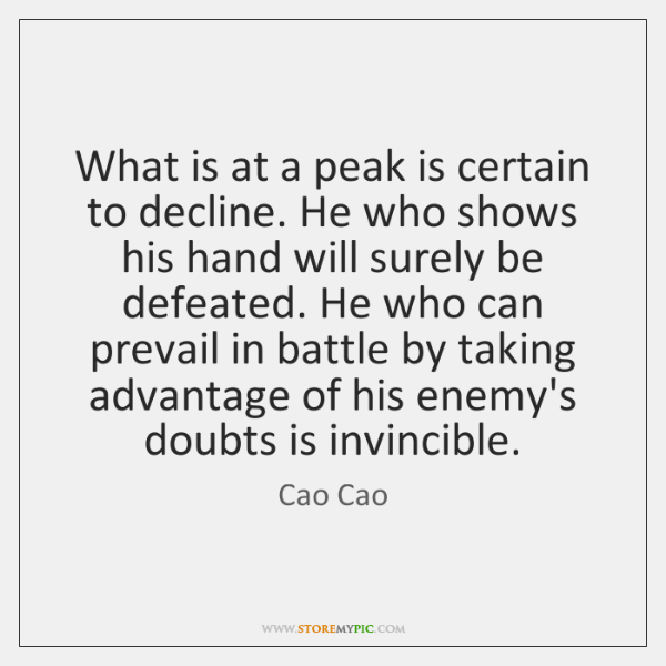What is at a peak is certain to decline. He who shows ...