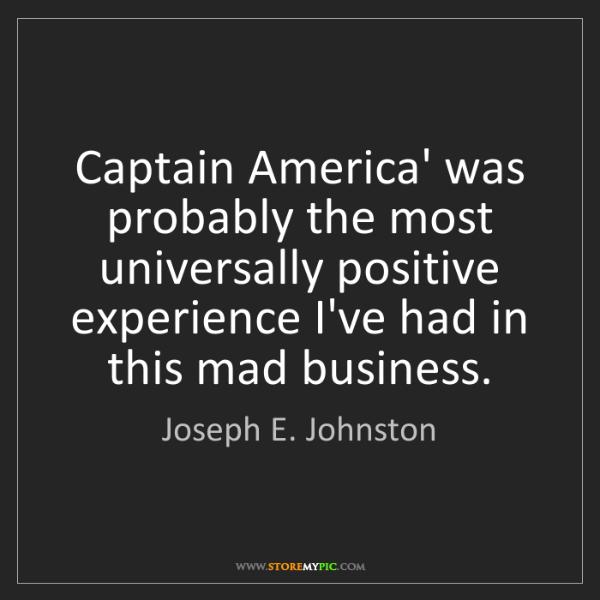 Joseph E. Johnston: Captain America' was probably the most universally positive...