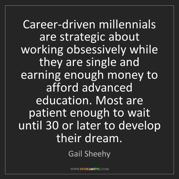 Gail Sheehy: Career-driven millennials are strategic about working...