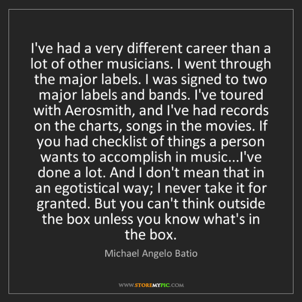 Michael Angelo Batio: I've had a very different career than a lot of other...
