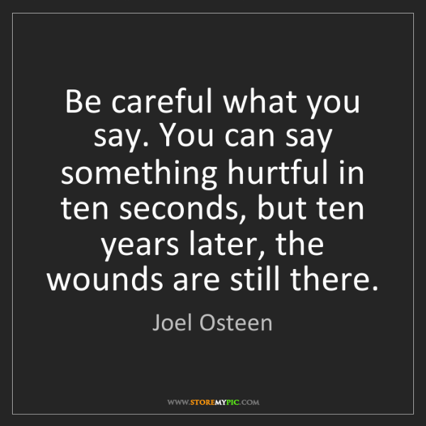 Joel Osteen: Be careful what you say. You can say something hurtful...