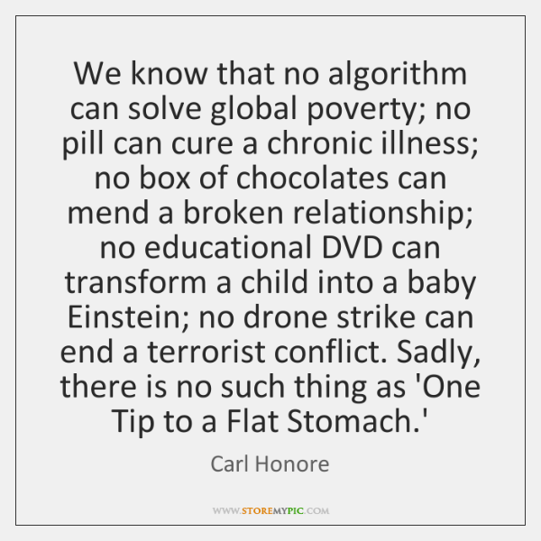 We know that no algorithm can solve global poverty; no pill can ...