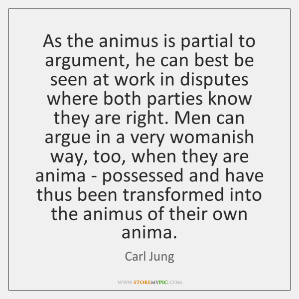 As the animus is partial to argument, he can best be seen ...