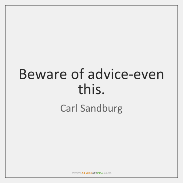 Beware of advice-even this.