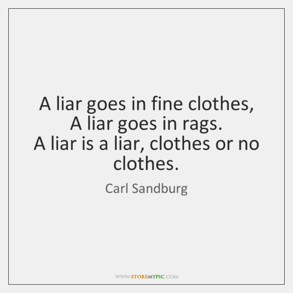 A liar goes in fine clothes,   A liar goes in rags.   A ...