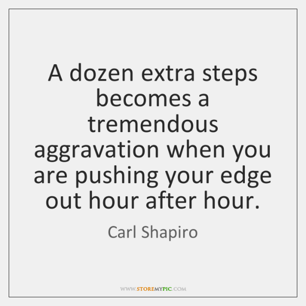 A dozen extra steps becomes a tremendous aggravation when you are pushing ...