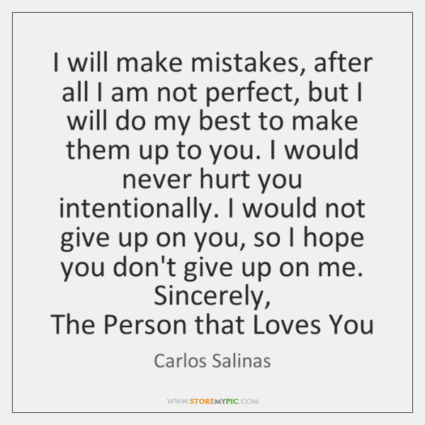 I will make mistakes, after all I am not perfect, but I ...