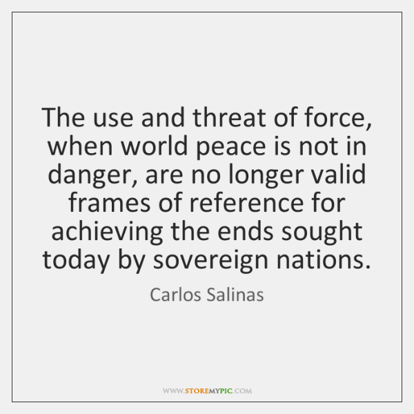 The use and threat of force, when world peace is not in ...