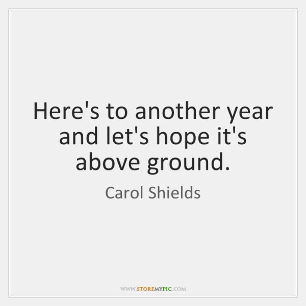 Here's to another year and let's hope it's above ground.