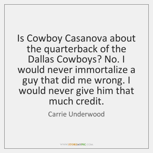 Is Cowboy Casanova about the quarterback of the Dallas Cowboys? No. I ...