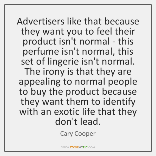 Advertisers like that because they want you to feel their product isn't ...