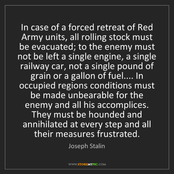 Joseph Stalin: In case of a forced retreat of Red Army units, all rolling...