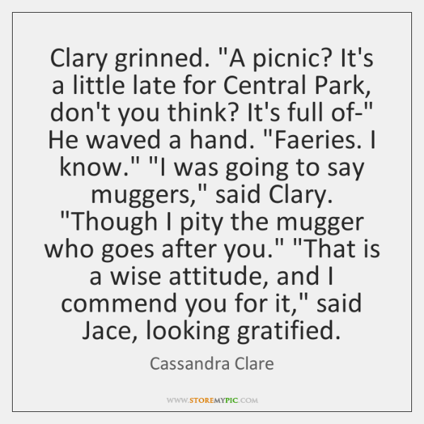 "Clary grinned. ""A picnic? It's a little late for Central Park, don't ..."