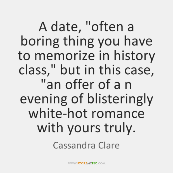 "A date, ""often a boring thing you have to memorize in history ..."